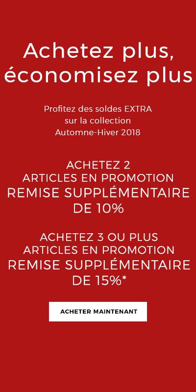 Profitez des soldes EXTRA sur la collection Automne-Hiver 2018 ACHETEZ 2 ARTICLES EN PROMOTION REMISE SUPPLÉMENTAIRE DE 10% ACHETEZ 3 OU PLUS ARTICLES EN PROMOTION REMISE SUPPLÉMENTAIRE DE 15%* ACHETER MAINTENANT